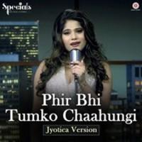 Phir Bhi Tumko Chaahungi – Jyotica Version