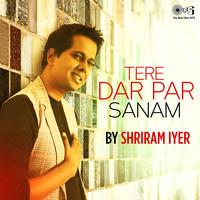 Tere Dar Par Sanam by Shriram Iyer