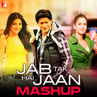 Jab Tak Hai Jaan - Mashup