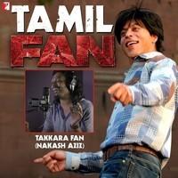 Takkara Fan - Tamil (From Fan)