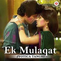 Ek Mulaqat-By Jyotica Tangri