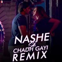 Nashe Si Chadh Gayi - Remix