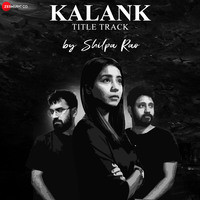 Kalank - Title Track by Shilpa Rao
