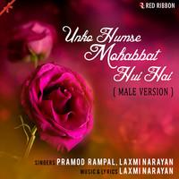 Unko Humse Mohabbat Hui Hai (Male Version)