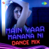 Main Yaar Manana Ni Dance Mix
