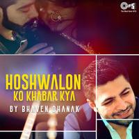 Hoshwalon Ko Khabar Kya By Bhaven Dhanak