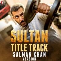 Sultan - Title Track Salman Khan Version