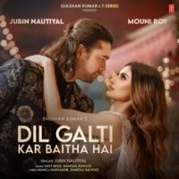 Dil Galti Kar Baitha Hai (Feat. Mouni Roy)