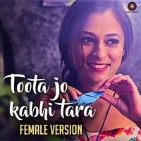 Toota Jo Kabhi Tara – Female Version