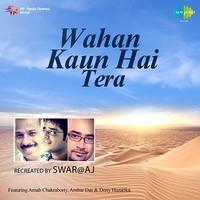 Wahan Kaun Hai Tera - Arnab Chakraborty