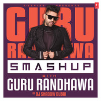 Smashup With Guru Randhawa