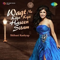 Waqt Ne Kiya Kya Haseen Sitam - Shibani Kashyap