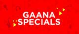 Gaana Specials