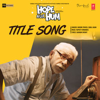 Hope Aur Hum (Title Song)