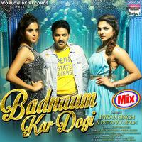 Badnaam Kar Dogi Mix