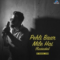 Pehli Baar Mile Hai - Recreated