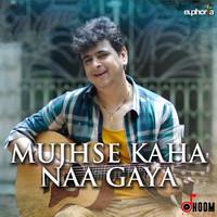 Mujhse Kaha Naa Gaya