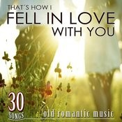 30 Songs, That's How I Fell In Love With You. Old Romantic Music Songs