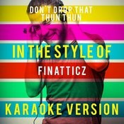 Don't Drop That Thun Thun (In The Style Of Finatticz) [Karaoke Version] Song
