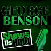 George Benson Shows Us How (Live) Songs