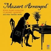Mozart Arranged: Four Piano Sonatas, Clarinet Quintet & Other Chamber Works Songs