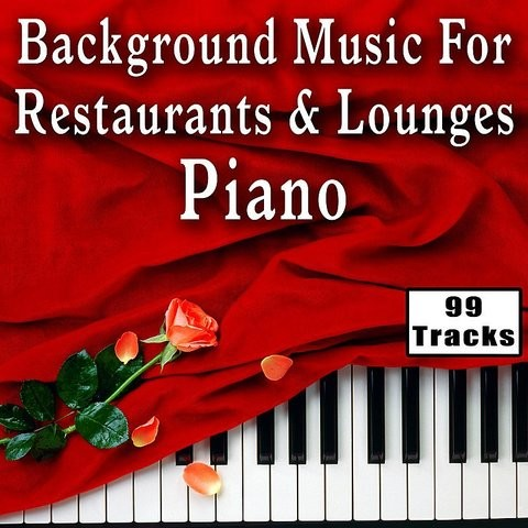 Background Music For Restaurants And Lounges: Piano - 99 Tracks