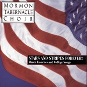 Stars And Stripes Forever ! - The Mormon Tabernacle Choir Sings March Favorites And College Songs Songs