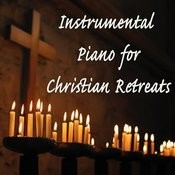 Instrumental Piano For Christian Retreats Songs