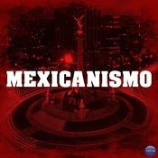Mexicanismo Songs