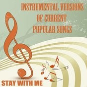 Instrumental Versions Of Current Popular Songs: Stay With Me Songs