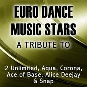 Euro Dance Music Stars: A Tribute To The Best Songs & Top Hits Of 2 Unlimited, Aqua, Corona, Ace Of Base, Alice Deejay & Snap Songs