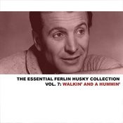 The Essential Ferlin Husky Collection, Vol. 7: Walkin' And A Hummin' Songs