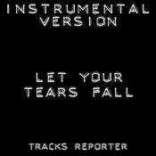 Let Your Tears Fall (Instrumental Version) Songs