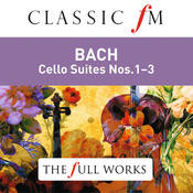 Bach: Cello Suites Nos. 1-3 (Classic FM: The Full Works) Songs