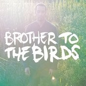 Brother To The Birds Songs