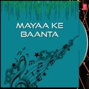 Mayaa Ke Baanta Songs