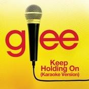 Keep Holding On (Karaoke - Glee Cast Version) Songs