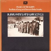 Music Of The Sudan - The Role Of Song And Dance In Dinka Society, Vol.3: Burial Hymns And War Songs Songs