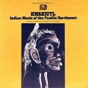 Kwakiutl: Indian Music Of The Pacific Northwest Songs
