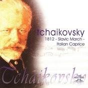 Tchaikovsky: 1812 - Slavic March - Italian Caprice Songs