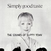 Simply Good Taste: The Sounds Of Slippy Town Songs