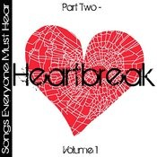 Songs Everyone Must Hear: Part Two - Heartbreak Vol 1 Songs