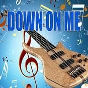 Down On Me Songs