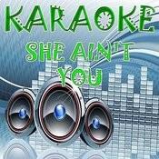 She Ain't You (Karaoke) Songs