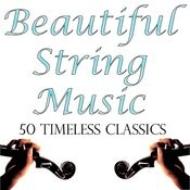 Beautiful String Music: 50 Timeless Classics Songs