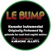 Le Bump (Originally Performed By Yolanda Be Cool Feat Crystal Waters) [Karaoke Instrumental Version] Songs