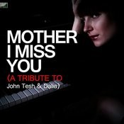 Mother I Miss You (A Tribute To John Tesh & Dalia) Song