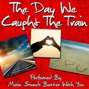The Day We Caught The Train Songs