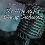 The Music Of Whitney Houston From The Moonlight String Orchestra Songs