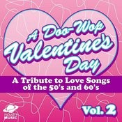 A Doo-Wop Valentine's Day: A Tribute To Love Songs Of The 50's And 60's Vol 2 Songs
